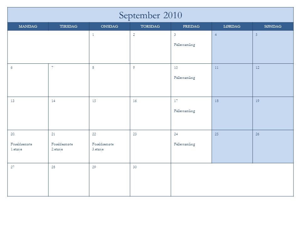 September 2010 MANDAGTIRSDAGONSDAGTORSDAGFREDAGLØRDAGSØNDAG 123 Fellessamling 45 678910 Fellessamling 1112 1314151617 Fellessamling 1819 20.