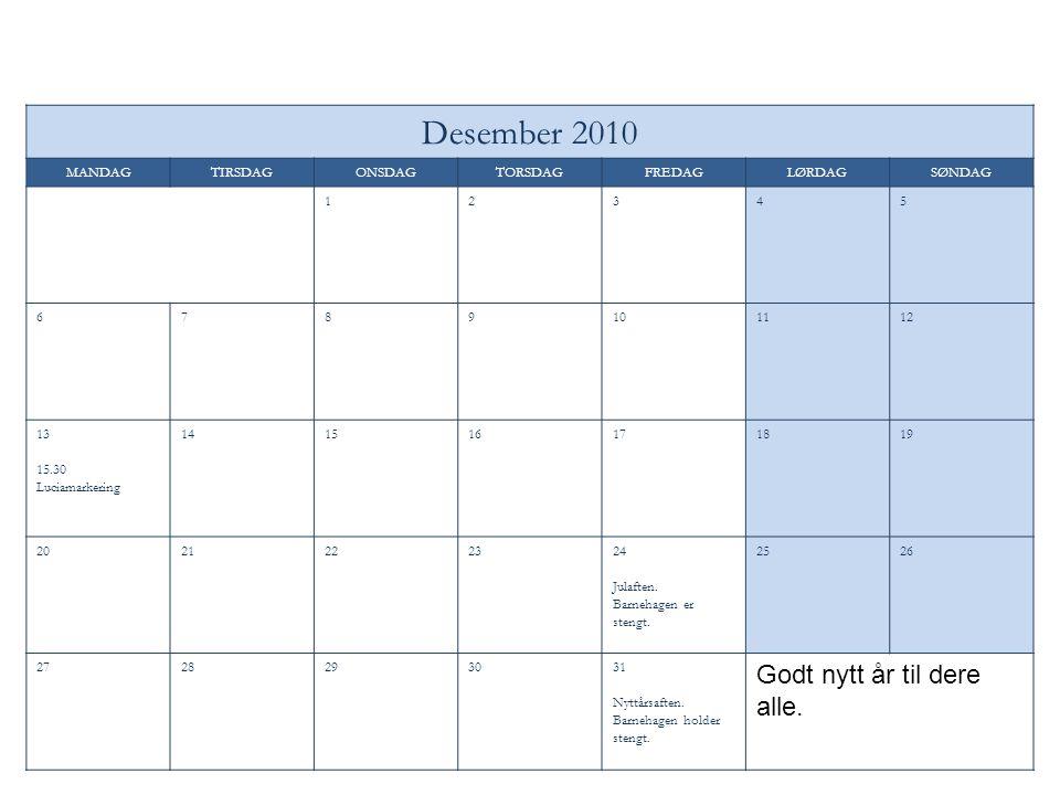 Desember 2010 MANDAGTIRSDAGONSDAGTORSDAGFREDAGLØRDAGSØNDAG 12345 6789101112 13 15.30 Luciamarkering 141516171819 2021222324 Julaften.
