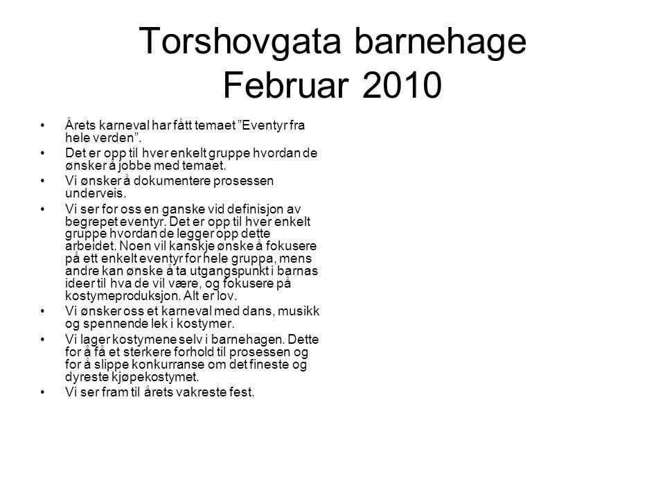 Torshovgata barnehage Februar 2010 Årets karneval har fått temaet Eventyr fra hele verden .
