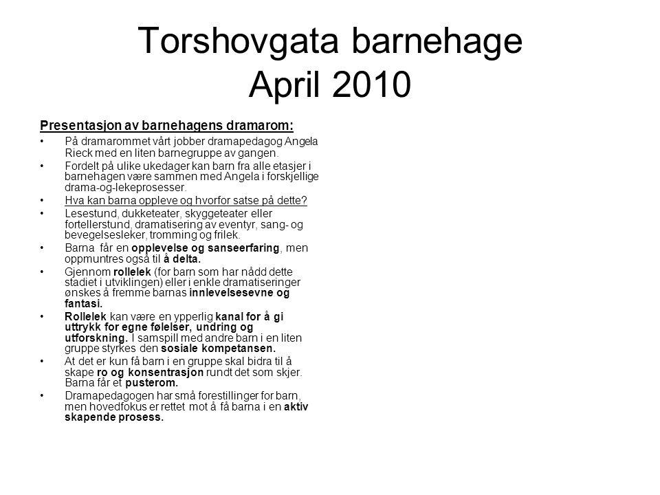Torshovgata barnehage April 2010 Presentasjon av barnehagens dramarom: På dramarommet vårt jobber dramapedagog Angela Rieck med en liten barnegruppe av gangen.