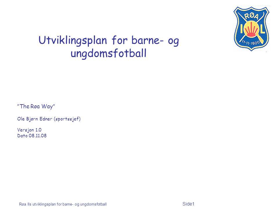 Røa Ils utviklingsplan for barne- og ungdomsfotball Side2 Barnefotball Norges Fotballforbunds visjon er: Fotballglede, muligheter og utfordringer for alle.
