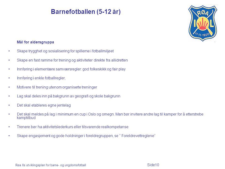 Røa Ils utviklingsplan for barne- og ungdomsfotball Side10 Barnefotballen (5-12 år) Mål for aldersgruppa Skape trygghet og sosialisering for spillerne