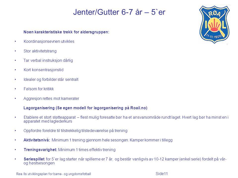 Røa Ils utviklingsplan for barne- og ungdomsfotball Side11 Jenter/Gutter 6-7 år – 5`er Noen karakteristiske trekk for aldersgruppen: Koordinasjonsevne