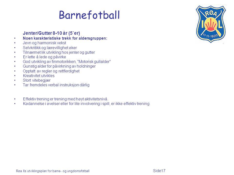Røa Ils utviklingsplan for barne- og ungdomsfotball Side17 Barnefotball Jenter/Gutter 8-10 år (5`er) Noen karakteristiske trekk for aldersgruppen: Jev