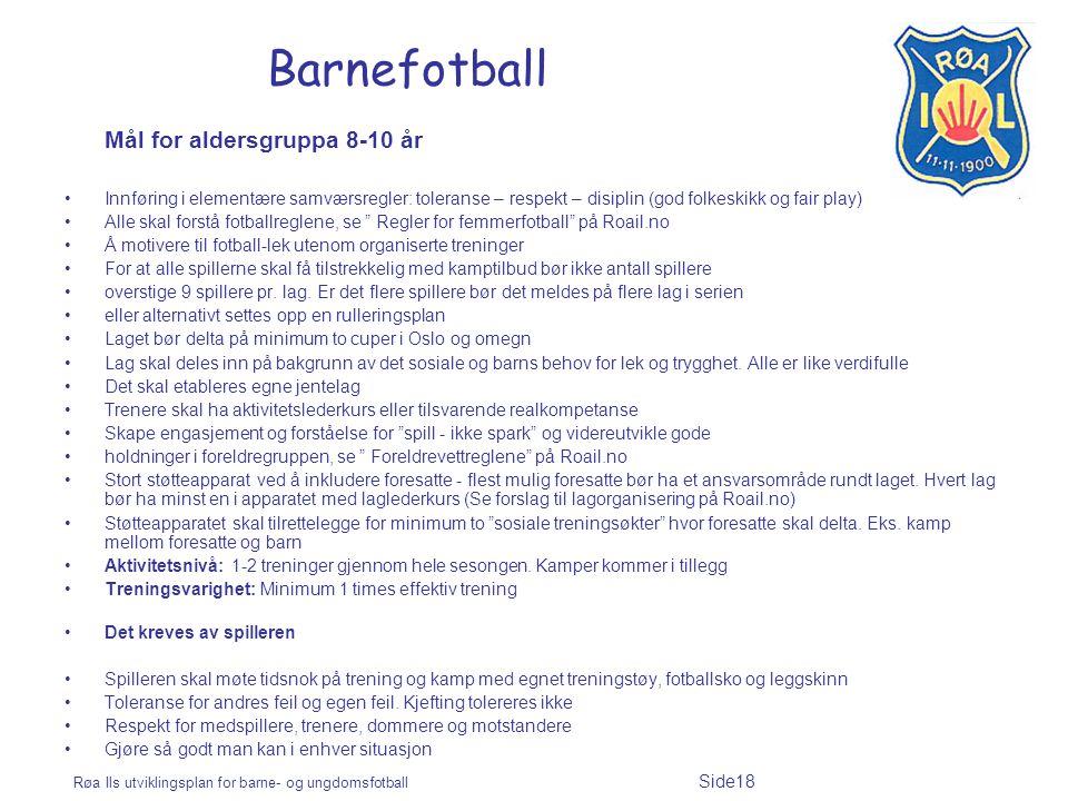 Røa Ils utviklingsplan for barne- og ungdomsfotball Side18 Barnefotball Mål for aldersgruppa 8-10 år Innføring i elementære samværsregler: toleranse –