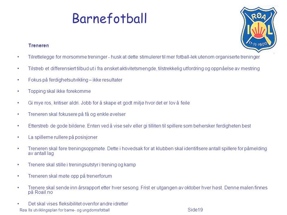 Røa Ils utviklingsplan for barne- og ungdomsfotball Side19 Barnefotball Treneren Tilrettelegge for morsomme treninger - husk at dette stimulerer til m