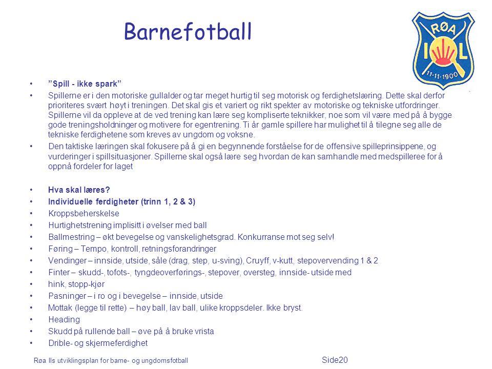 """Røa Ils utviklingsplan for barne- og ungdomsfotball Side20 Barnefotball """"Spill - ikke spark"""" Spillerne er i den motoriske gullalder og tar meget hurti"""