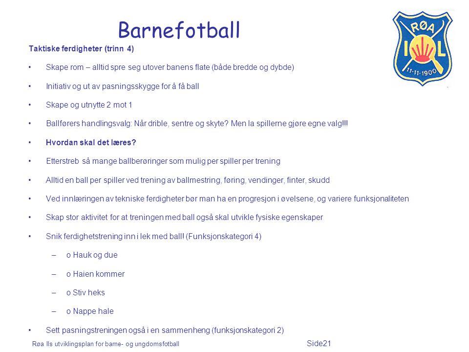 Røa Ils utviklingsplan for barne- og ungdomsfotball Side21 Barnefotball Taktiske ferdigheter (trinn 4) Skape rom – alltid spre seg utover banens flate