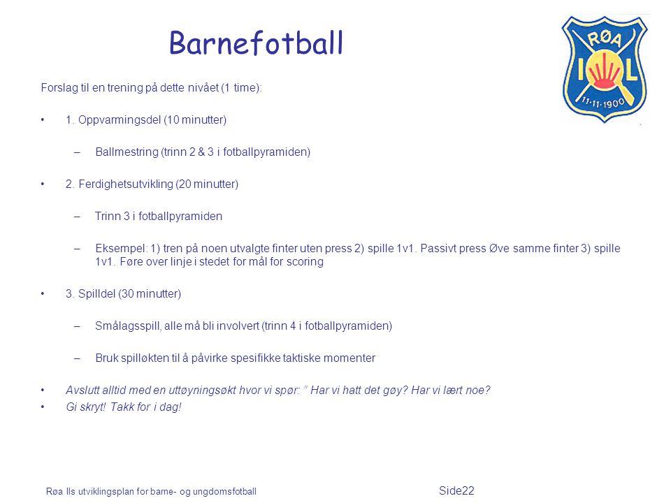 Røa Ils utviklingsplan for barne- og ungdomsfotball Side22 Barnefotball Forslag til en trening på dette nivået (1 time): 1. Oppvarmingsdel (10 minutte