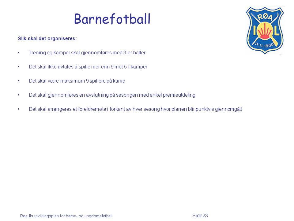 Røa Ils utviklingsplan for barne- og ungdomsfotball Side23 Barnefotball Slik skal det organiseres: Trening og kamper skal gjennomføres med 3`er baller