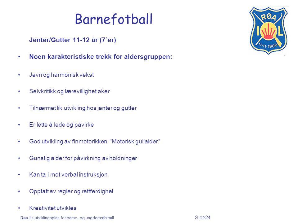 Røa Ils utviklingsplan for barne- og ungdomsfotball Side24 Barnefotball Jenter/Gutter 11-12 år (7`er) Noen karakteristiske trekk for aldersgruppen: Je