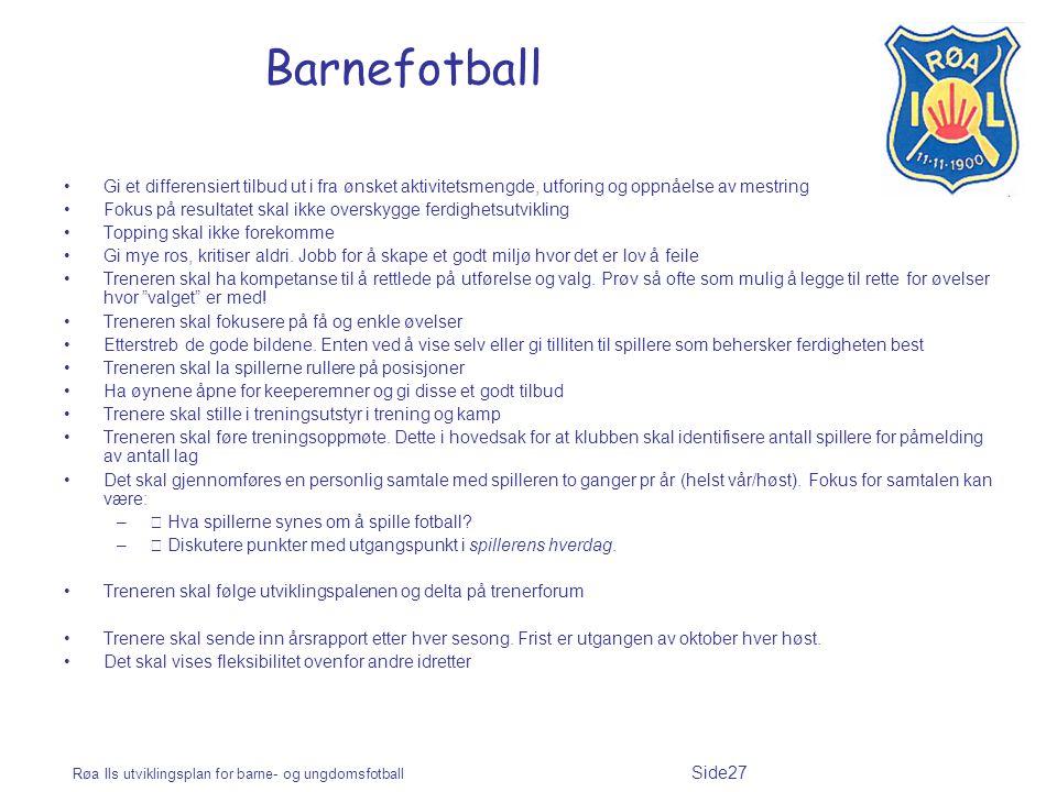 Røa Ils utviklingsplan for barne- og ungdomsfotball Side27 Barnefotball Gi et differensiert tilbud ut i fra ønsket aktivitetsmengde, utforing og oppnå