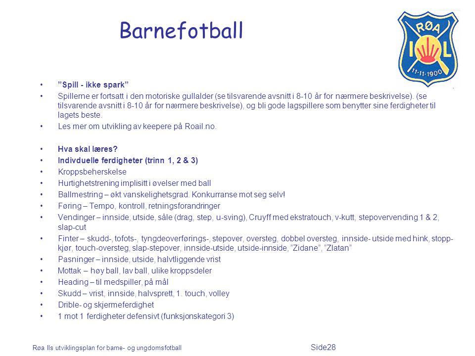 Røa Ils utviklingsplan for barne- og ungdomsfotball Side28 Barnefotball Spill - ikke spark Spillerne er fortsatt i den motoriske gullalder (se tilsvarende avsnitt i 8-10 år for nærmere beskrivelse).