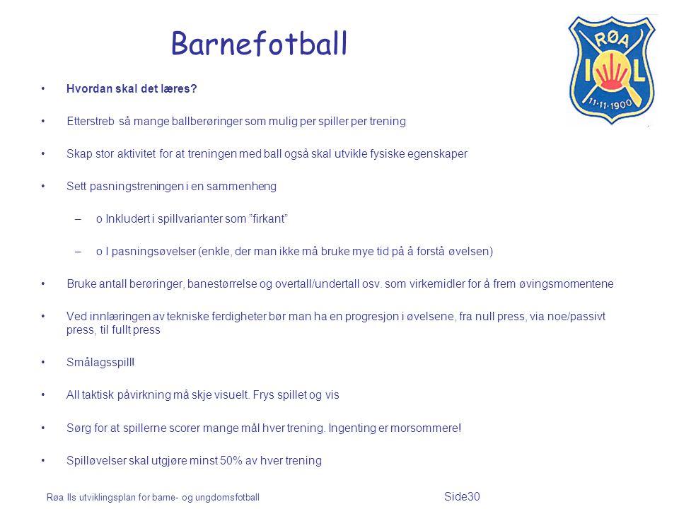 Røa Ils utviklingsplan for barne- og ungdomsfotball Side30 Barnefotball Hvordan skal det læres? Etterstreb så mange ballberøringer som mulig per spill