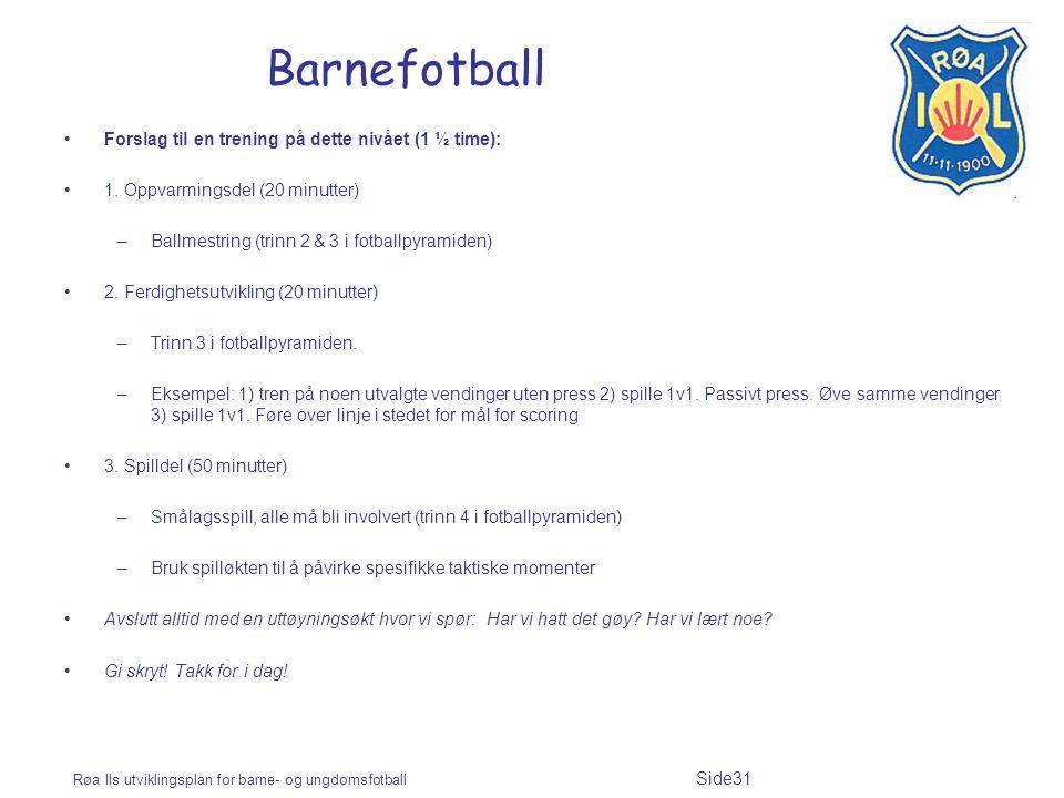 Røa Ils utviklingsplan for barne- og ungdomsfotball Side31 Barnefotball Forslag til en trening på dette nivået (1 ½ time): 1. Oppvarmingsdel (20 minut