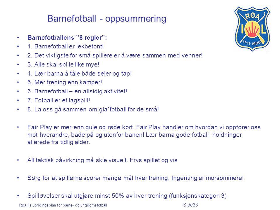 """Røa Ils utviklingsplan for barne- og ungdomsfotball Side33 Barnefotball - oppsummering Barnefotballens """"8 regler"""": 1. Barnefotball er lekbetont! 2. De"""