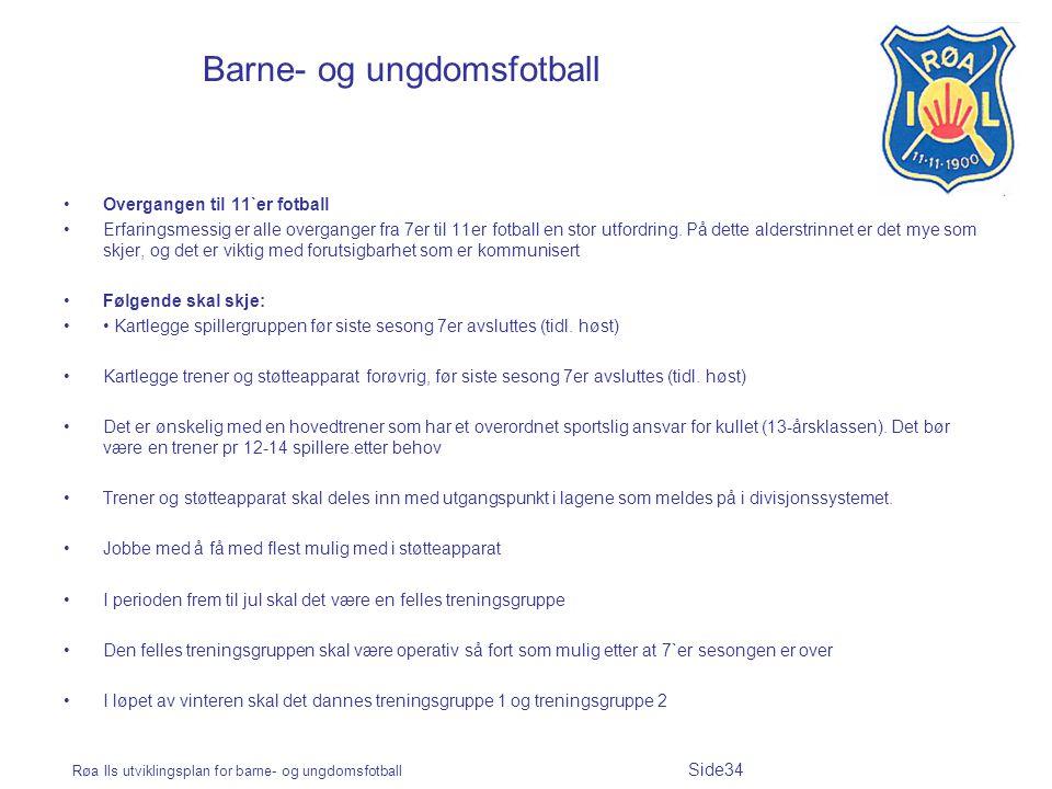 Røa Ils utviklingsplan for barne- og ungdomsfotball Side34 Barne- og ungdomsfotball Overgangen til 11`er fotball Erfaringsmessig er alle overganger fr