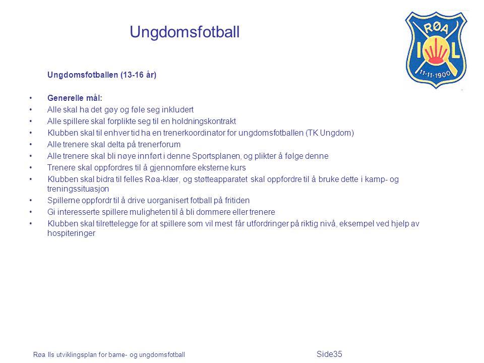 Røa Ils utviklingsplan for barne- og ungdomsfotball Side35 Ungdomsfotball Ungdomsfotballen (13-16 år) Generelle mål: Alle skal ha det gøy og føle seg