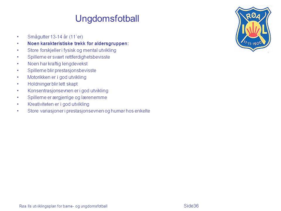Røa Ils utviklingsplan for barne- og ungdomsfotball Side36 Ungdomsfotball Smågutter 13-14 år (11`er) Noen karakteristiske trekk for aldersgruppen: Sto