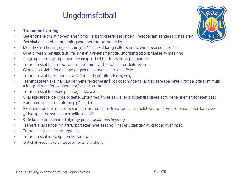 Røa Ils utviklingsplan for barne- og ungdomsfotball Side39 Ungdomsfotball Trenerens hverdag Det er ønske om at hovedtrener for kullet periodiserer ses