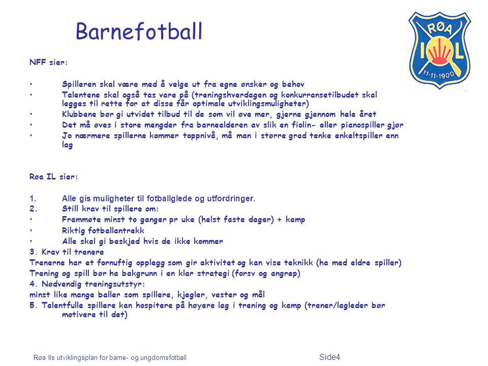 Røa Ils utviklingsplan for barne- og ungdomsfotball Side4 Barnefotball NFF sier: Spilleren skal være med å velge ut fra egne ønsker og behov Talentene