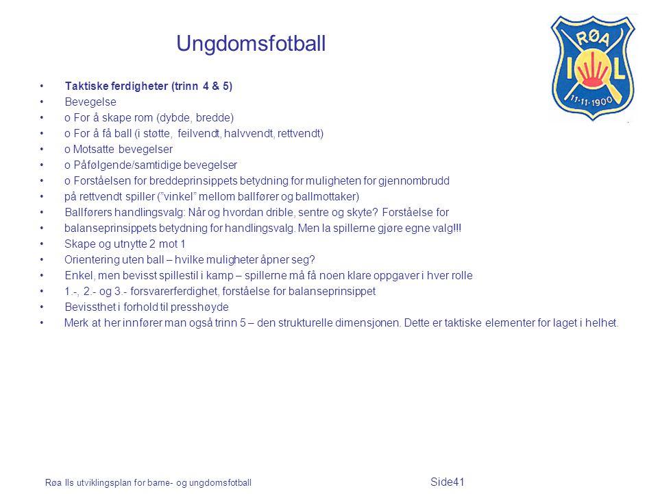 Røa Ils utviklingsplan for barne- og ungdomsfotball Side41 Ungdomsfotball Taktiske ferdigheter (trinn 4 & 5) Bevegelse o For å skape rom (dybde, bredd