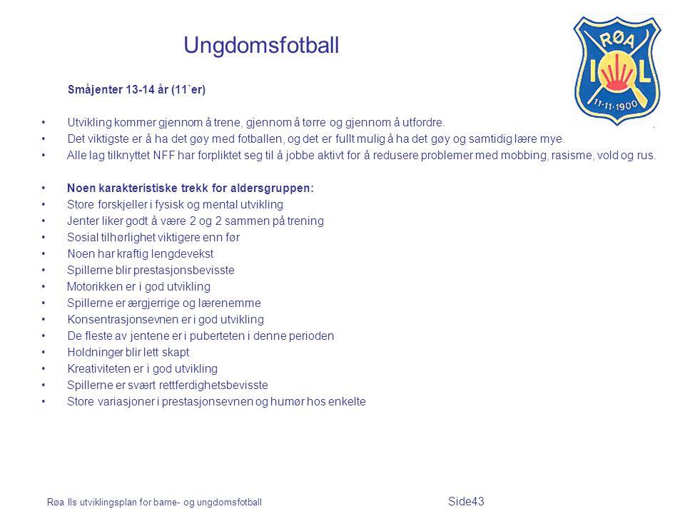 Røa Ils utviklingsplan for barne- og ungdomsfotball Side43 Ungdomsfotball Småjenter 13-14 år (11`er) Utvikling kommer gjennom å trene, gjennom å tørre og gjennom å utfordre.