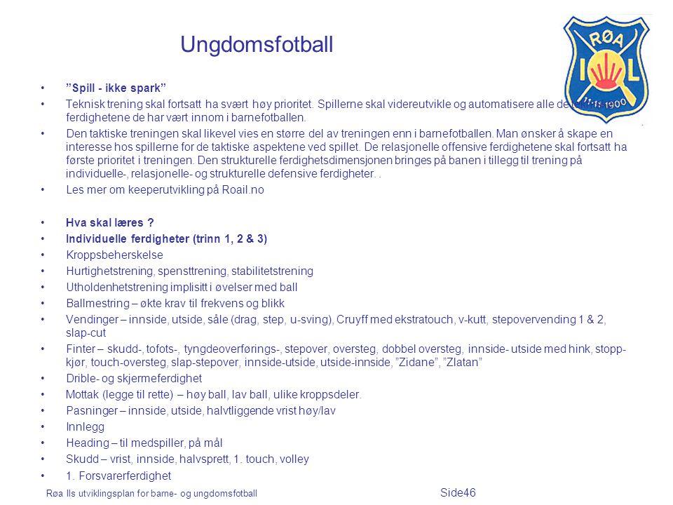 """Røa Ils utviklingsplan for barne- og ungdomsfotball Side46 Ungdomsfotball """"Spill - ikke spark"""" Teknisk trening skal fortsatt ha svært høy prioritet. S"""
