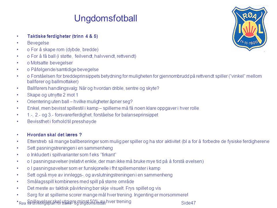Røa Ils utviklingsplan for barne- og ungdomsfotball Side47 Ungdomsfotball Taktiske ferdigheter (trinn 4 & 5) Bevegelse o For å skape rom (dybde, bredd