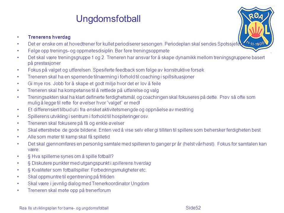 Røa Ils utviklingsplan for barne- og ungdomsfotball Side52 Ungdomsfotball Trenerens hverdag Det er ønske om at hovedtrener for kullet periodiserer ses