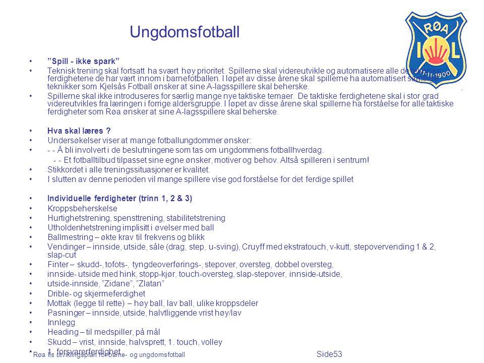 """Røa Ils utviklingsplan for barne- og ungdomsfotball Side53 Ungdomsfotball """"Spill - ikke spark"""" Teknisk trening skal fortsatt ha svært høy prioritet. S"""