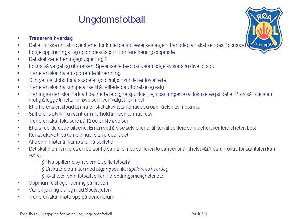 Røa Ils utviklingsplan for barne- og ungdomsfotball Side59 Ungdomsfotball Trenerens hverdag Det er ønske om at hovedtrener for kullet periodiserer ses