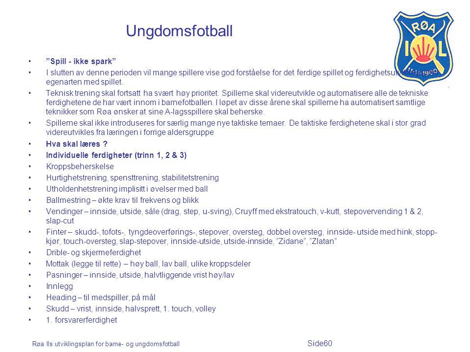 """Røa Ils utviklingsplan for barne- og ungdomsfotball Side60 Ungdomsfotball """"Spill - ikke spark"""" I slutten av denne perioden vil mange spillere vise god"""