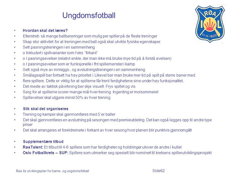 Røa Ils utviklingsplan for barne- og ungdomsfotball Side62 Ungdomsfotball Hvordan skal det læres? Etterstreb så mange ballberøringer som mulig per spi