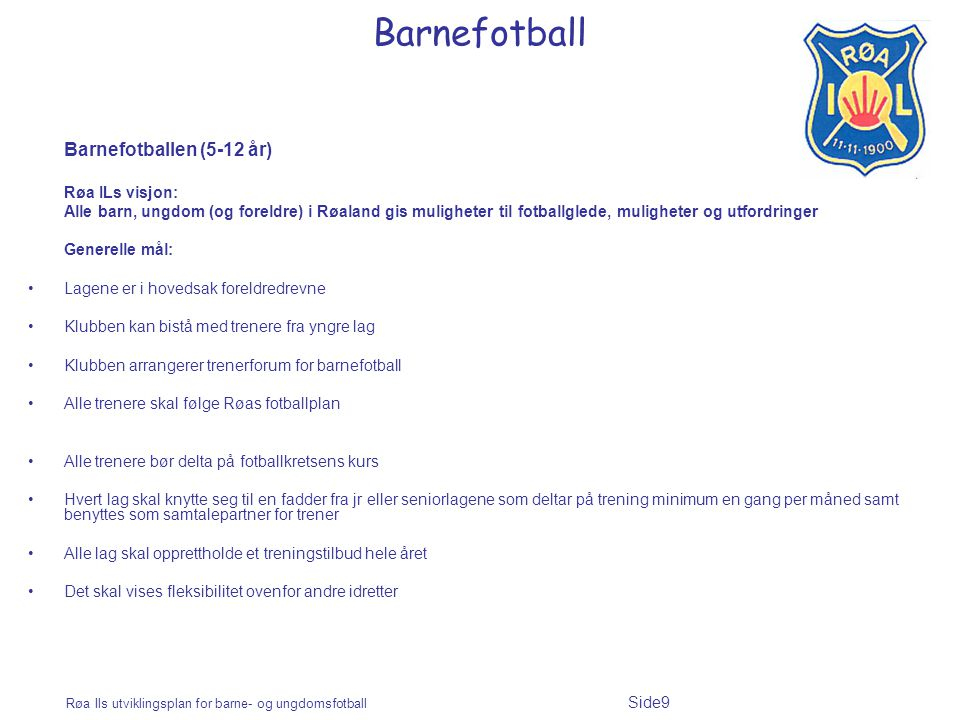 Røa Ils utviklingsplan for barne- og ungdomsfotball Side60 Ungdomsfotball Spill - ikke spark I slutten av denne perioden vil mange spillere vise god forståelse for det ferdige spillet og ferdighetsutvikling ut fra egenarten med spillet.