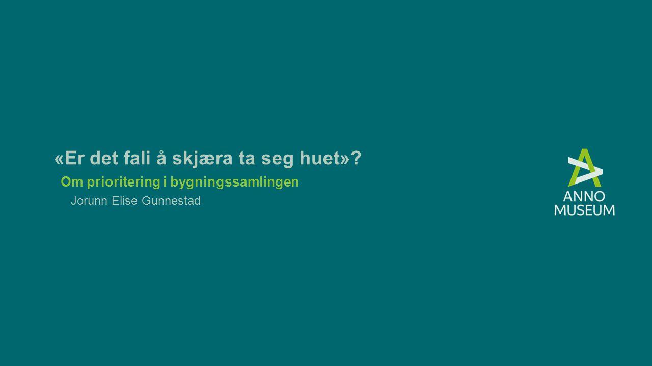 Om prioritering i bygningssamlingen Jorunn Elise Gunnestad «Er det fali å skjæra ta seg huet»?