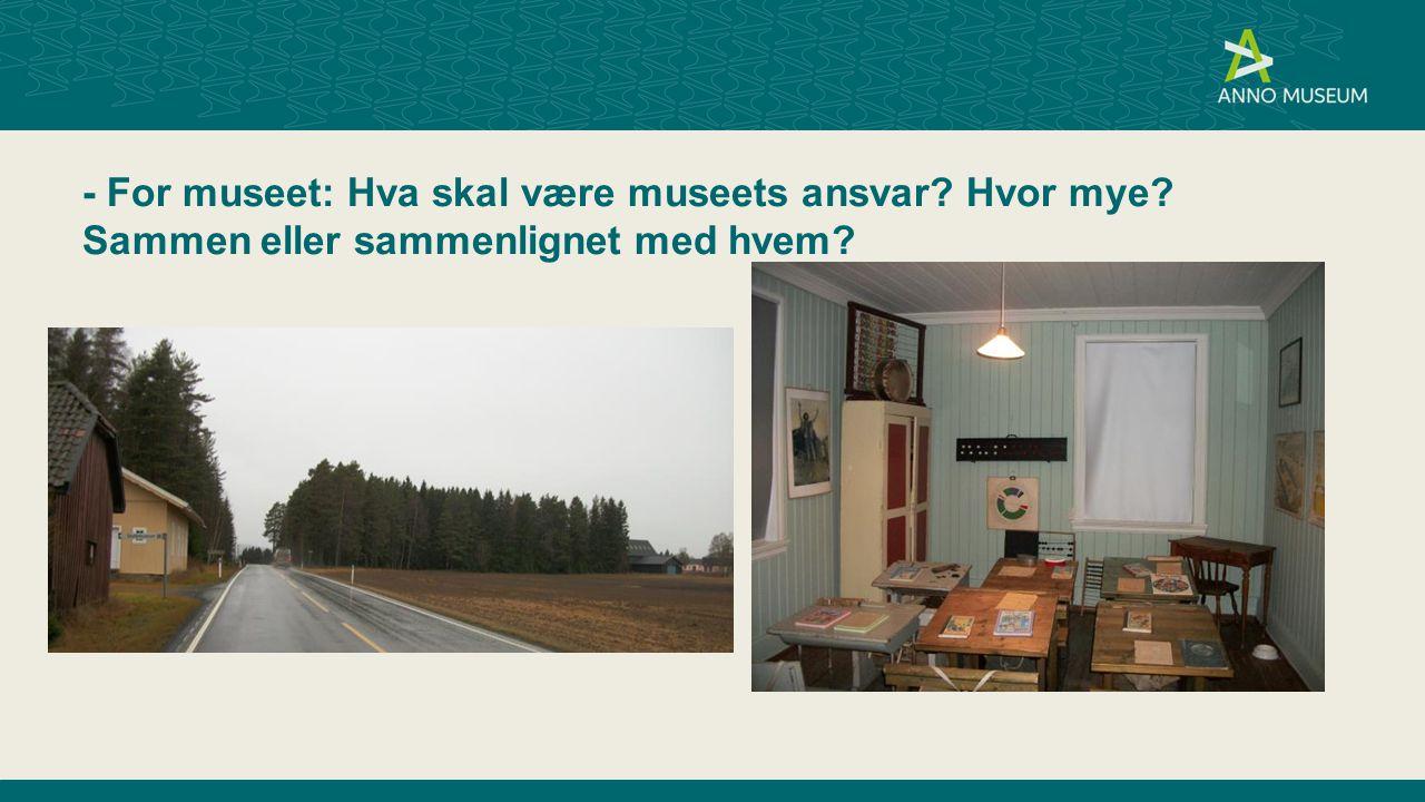 - For museet: Hva skal være museets ansvar? Hvor mye? Sammen eller sammenlignet med hvem?