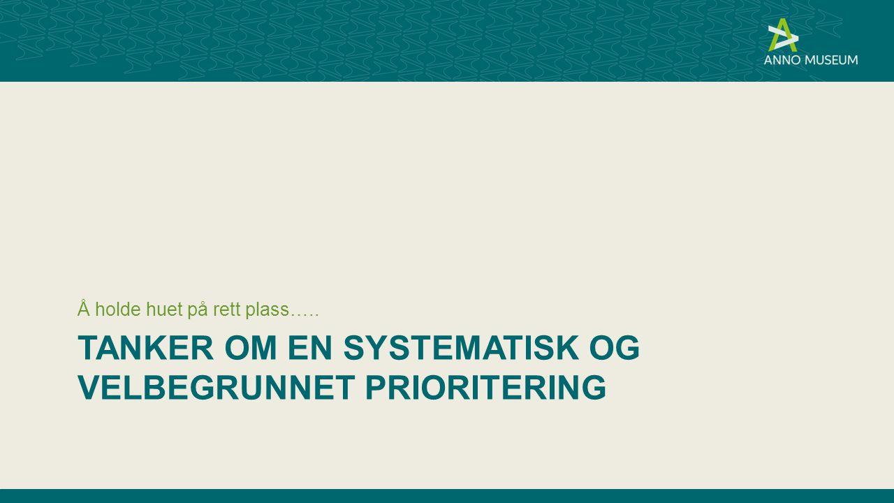 TANKER OM EN SYSTEMATISK OG VELBEGRUNNET PRIORITERING Å holde huet på rett plass…..