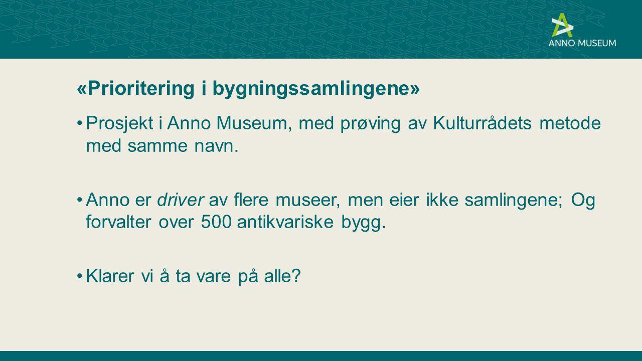 «Prioritering i bygningssamlingene» Prosjekt i Anno Museum, med prøving av Kulturrådets metode med samme navn. Anno er driver av flere museer, men eie