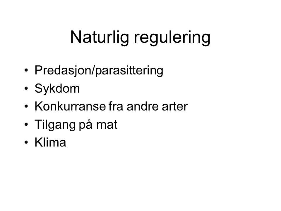 Naturlig regulering Predasjon/parasittering Sykdom Konkurranse fra andre arter Tilgang på mat Klima