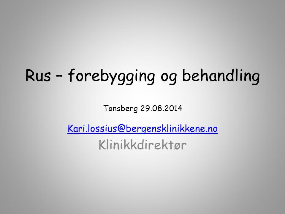 Rus – forebygging og behandling Tønsberg 29.08.2014 Kari.lossius@bergensklinikkene.no Klinikkdirektør