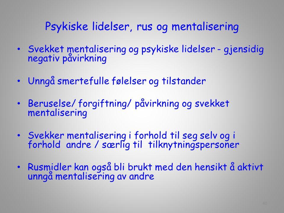 Psykiske lidelser, rus og mentalisering Svekket mentalisering og psykiske lidelser - gjensidig negativ påvirkning Unngå smertefulle følelser og tilsta