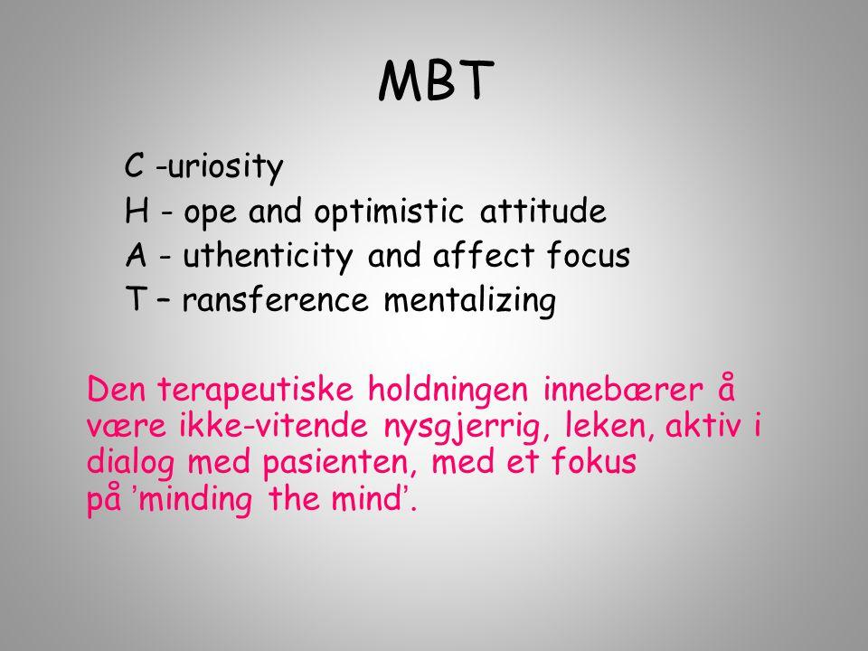 MBT C -uriosity H - ope and optimistic attitude A - uthenticity and affect focus T – ransference mentalizing Den terapeutiske holdningen innebærer å v