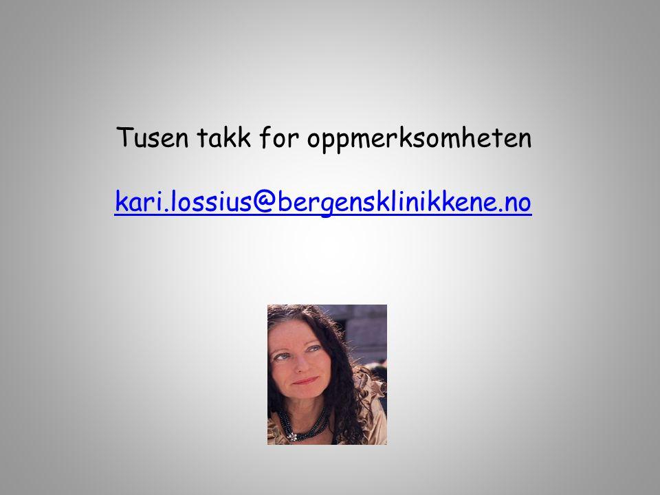Tusen takk for oppmerksomheten kari.lossius@bergensklinikkene.no kari.lossius@bergensklinikkene.no