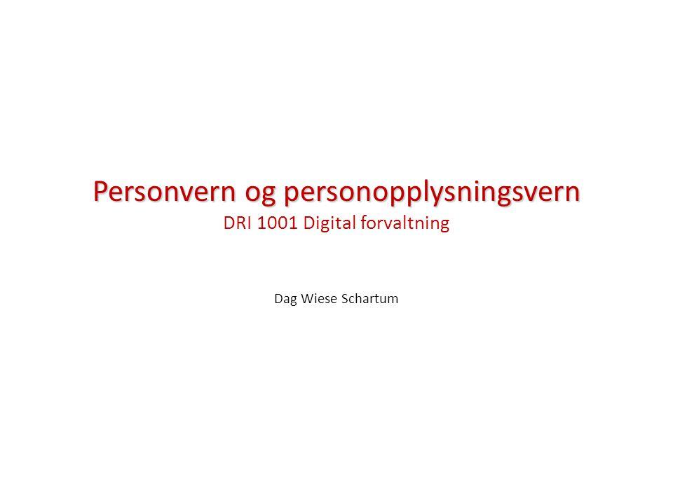 Personvern og personopplysningsvern Personvern og personopplysningsvern DRI 1001 Digital forvaltning Dag Wiese Schartum
