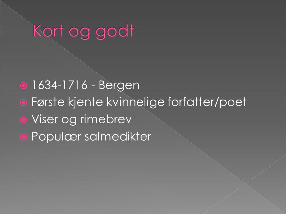  1634-1716 - Bergen  Første kjente kvinnelige forfatter/poet  Viser og rimebrev  Populær salmedikter