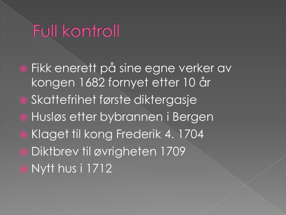  Fikk enerett på sine egne verker av kongen 1682 fornyet etter 10 år  Skattefrihet første diktergasje  Husløs etter bybrannen i Bergen  Klaget til kong Frederik 4.
