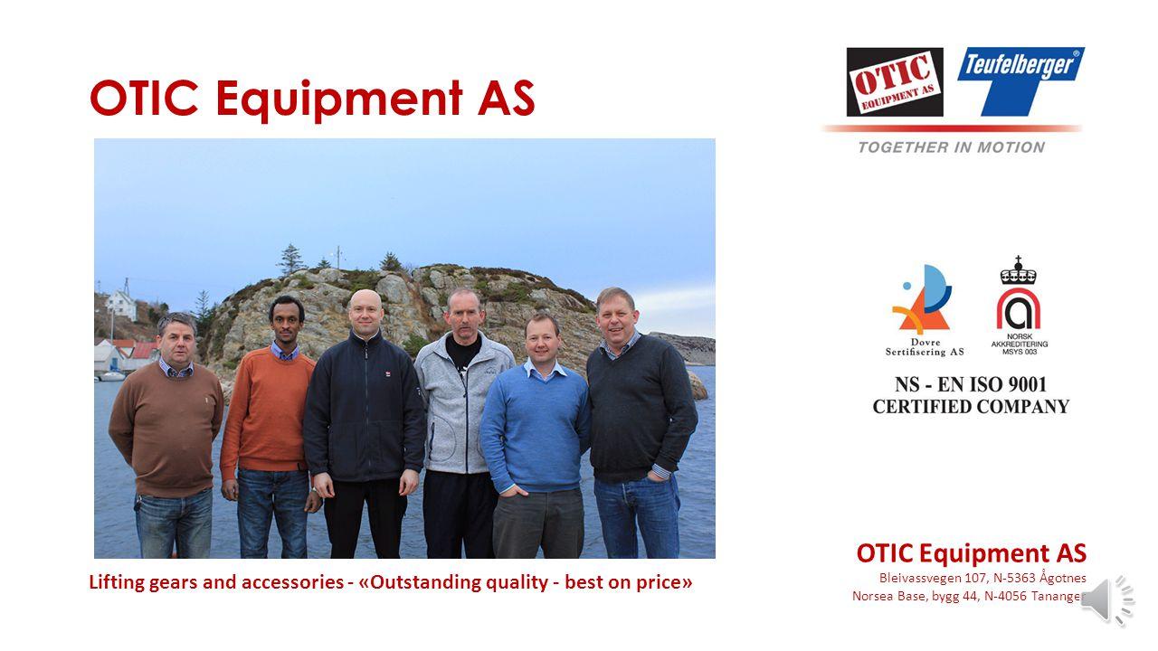 OTIC Equipment AS Bleivassvegen 107, N-5363 Ågotnes Norsea Base, bygg 44, N-4056 Tananger Lifting gears and accessories - «Outstanding quality - best on price» OTIC Equipment AS
