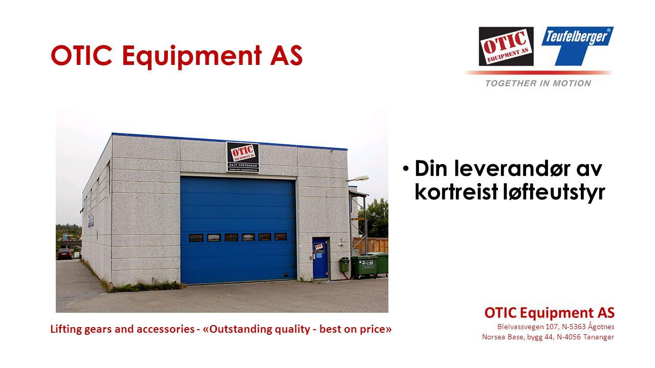 OTIC Equipment AS Bleivassvegen 107, N-5363 Ågotnes Norsea Base, bygg 44, N-4056 Tananger Lifting gears and accessories - «Outstanding quality - best on price» OTIC Equipment AS Din leverandør av kortreist løfteutstyr