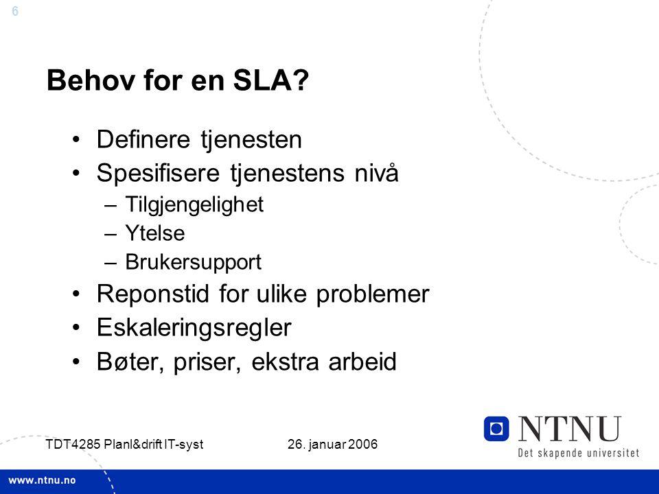 6 26. januar 2006 TDT4285 Planl&drift IT-syst Behov for en SLA.